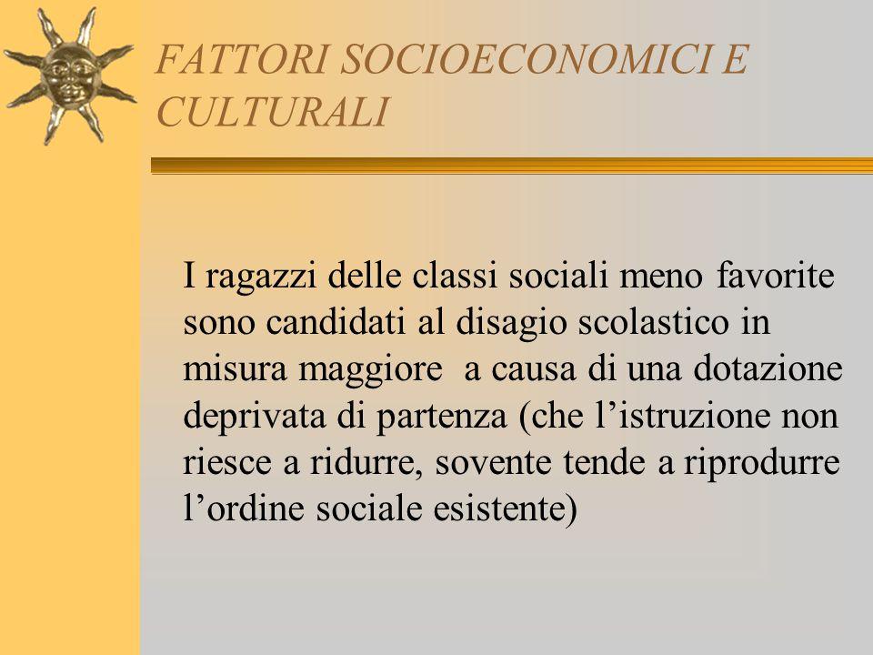 FATTORI SOCIOECONOMICI E CULTURALI I ragazzi delle classi sociali meno favorite sono candidati al disagio scolastico in misura maggiore a causa di una