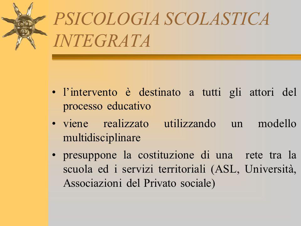 PSICOLOGIA SCOLASTICA INTEGRATA l'intervento è destinato a tutti gli attori del processo educativo viene realizzato utilizzando un modello multidiscip