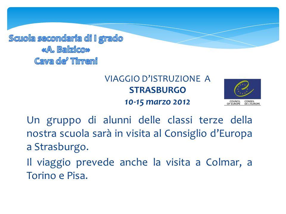 VIAGGIO D'ISTRUZIONE A STRASBURGO 10-15 marzo 2012 Un gruppo di alunni delle classi terze della nostra scuola sarà in visita al Consiglio d'Europa a Strasburgo.