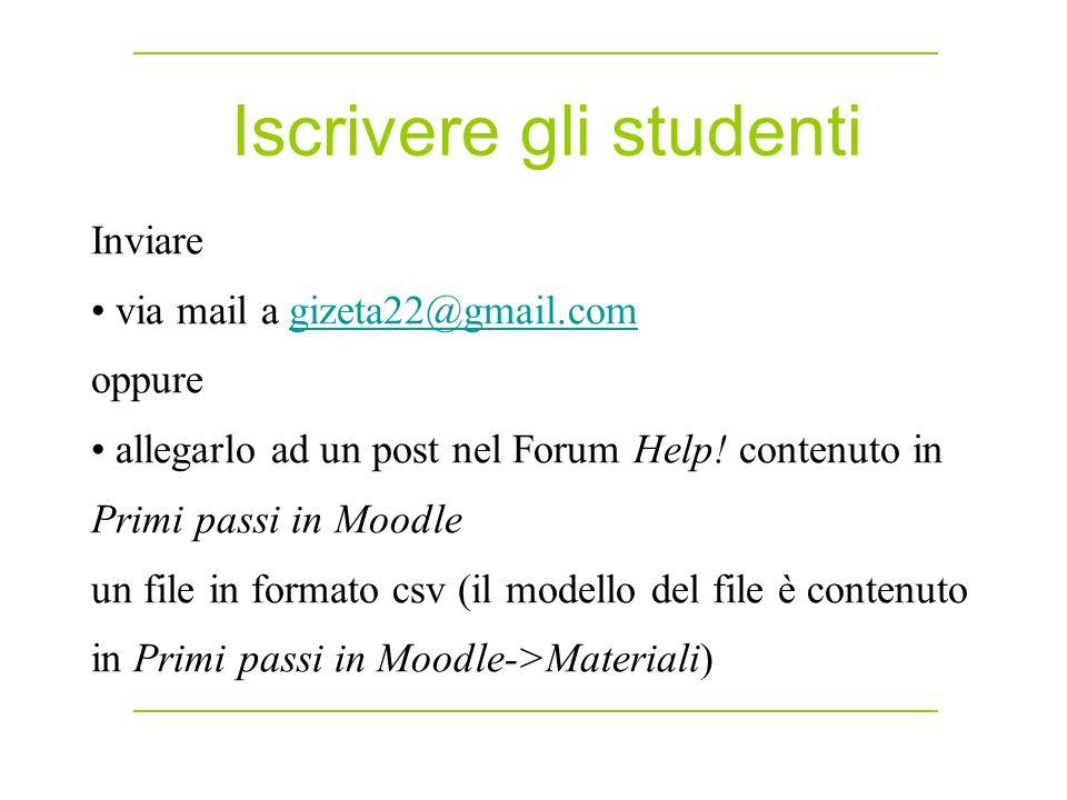 Iscrivere gli studenti Inviare via mail a gizeta22@gmail.comgizeta22@gmail.com oppure allegarlo ad un post nel Forum Help.