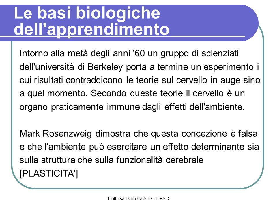 Le basi biologiche dell apprendimento Intorno alla metà degli anni 60 un gruppo di scienziati dell università di Berkeley porta a termine un esperimento i cui risultati contraddicono le teorie sul cervello in auge sino a quel momento.