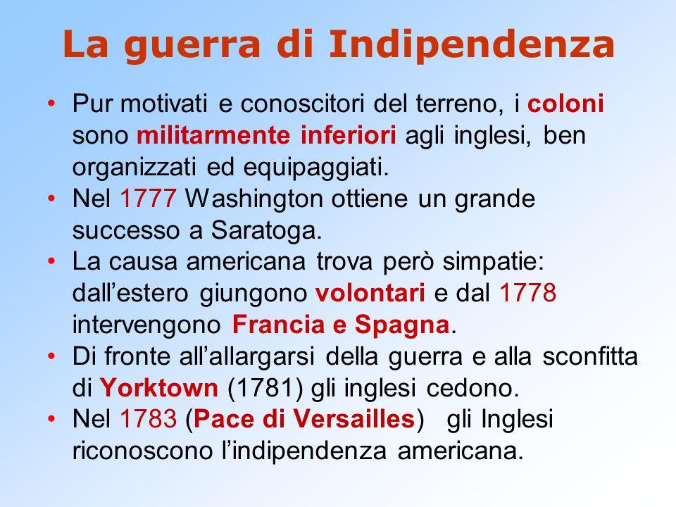 La guerra di Indipendenza Pur motivati e conoscitori del terreno, i coloni sono militarmente inferiori agli inglesi, ben organizzati ed equipaggiati.