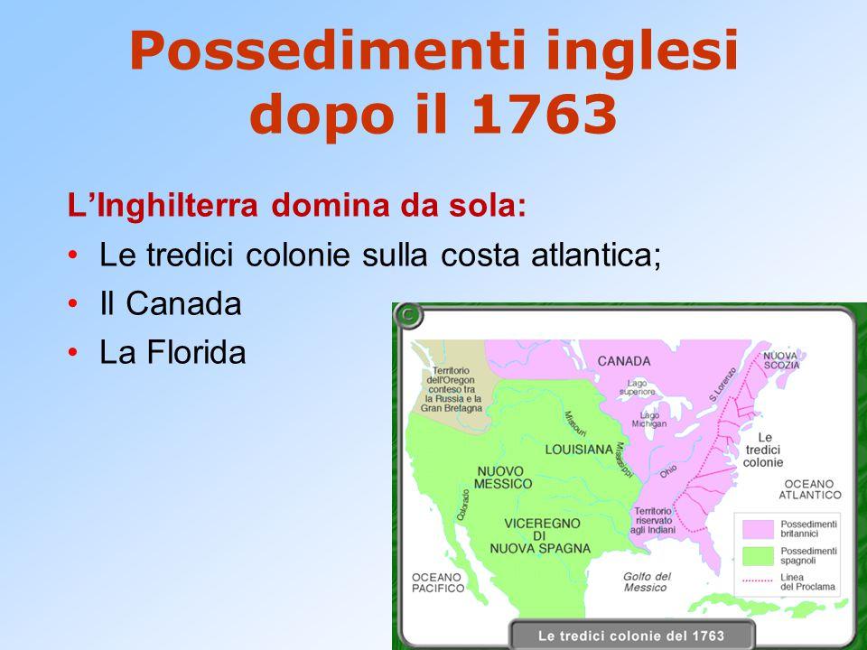 Possedimenti inglesi dopo il 1763 L'Inghilterra domina da sola: Le tredici colonie sulla costa atlantica; Il Canada La Florida