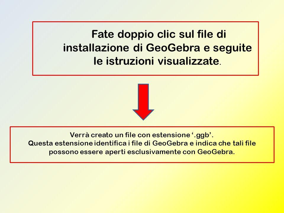 Fate doppio clic sul file di installazione di GeoGebra e seguite le istruzioni visualizzate. Verrà creato un file con estensione '.ggb'. Questa estens