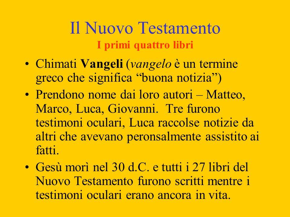 """Il Nuovo Testamento I primi quattro libri Chimati Vangeli (vangelo è un termine greco che significa """"buona notizia"""") Prendono nome dai loro autori – M"""