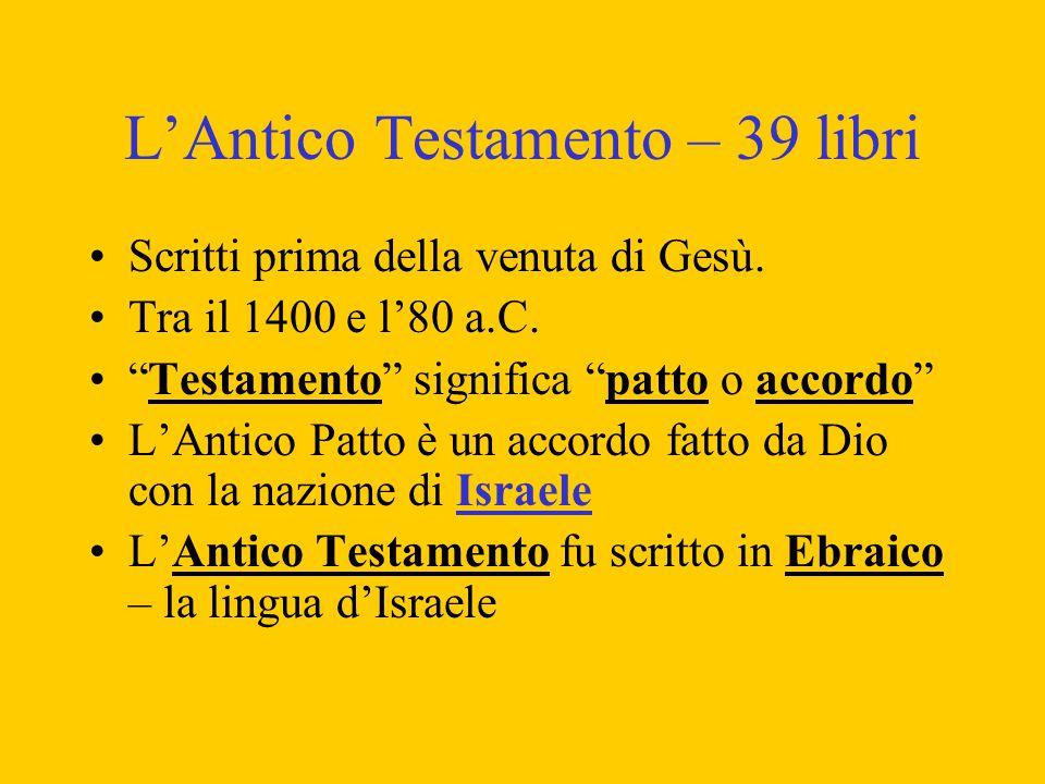 """L'Antico Testamento – 39 libri Scritti prima della venuta di Gesù. Tra il 1400 e l'80 a.C. """"Testamento"""" significa """"patto o accordo"""" L'Antico Patto è u"""