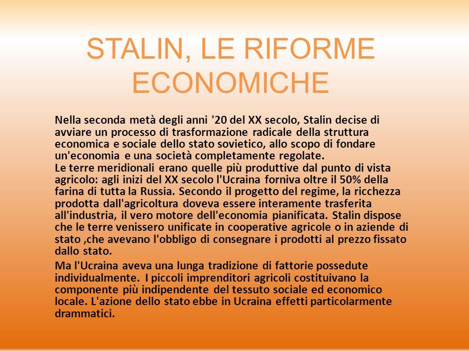 STALIN, LE RIFORME ECONOMICHE Nella seconda metà degli anni '20 del XX secolo, Stalin decise di avviare un processo di trasformazione radicale della s