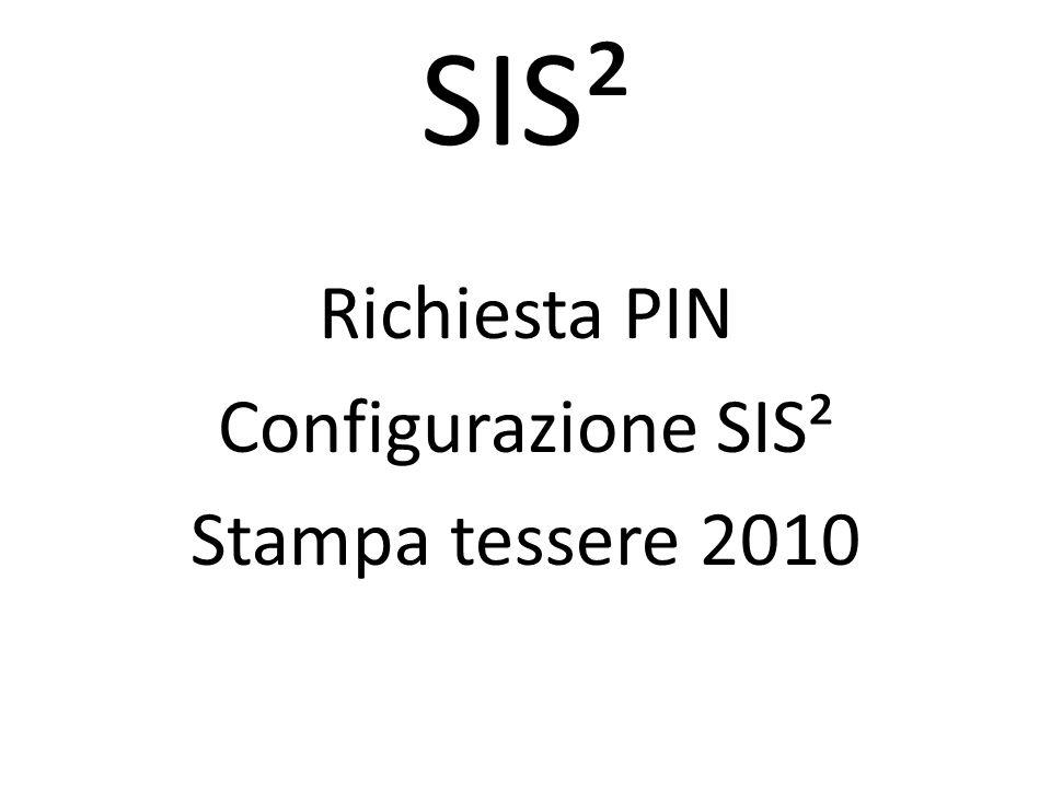 SIS² Richiesta PIN Configurazione SIS² Stampa tessere 2010