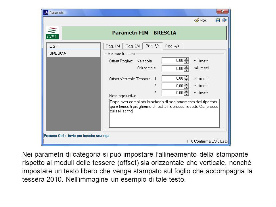 Nei parametri di categoria si può impostare l'allineamento della stampante rispetto ai moduli delle tessere (offset) sia orizzontale che verticale, nonché impostare un testo libero che venga stampato sul foglio che accompagna la tessera 2010.