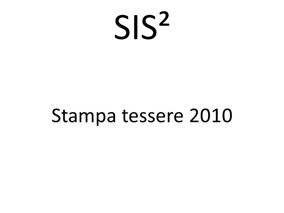 SIS² Stampa tessere 2010