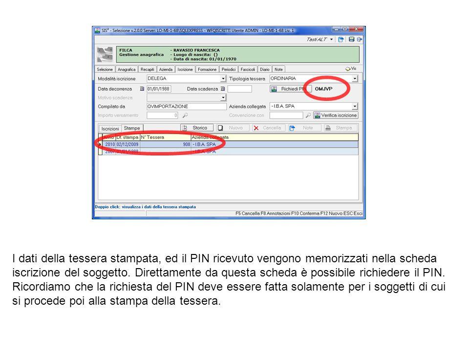 I dati della tessera stampata, ed il PIN ricevuto vengono memorizzati nella scheda iscrizione del soggetto.