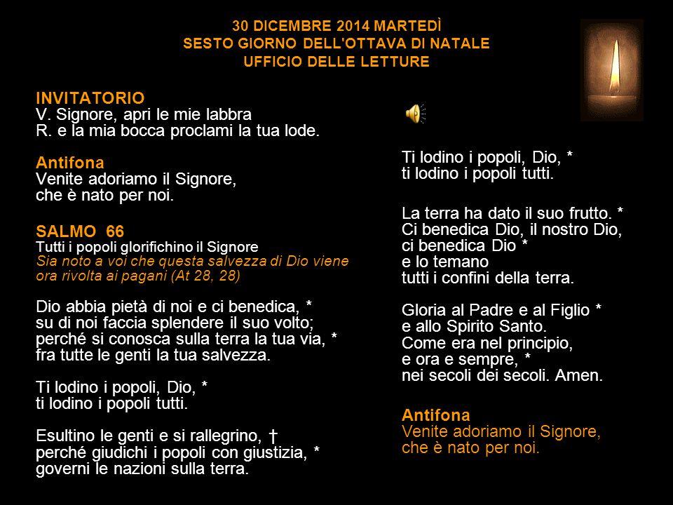 30 DICEMBRE 2014 MARTEDÌ SESTO GIORNO DELL OTTAVA DI NATALE UFFICIO DELLE LETTURE INVITATORIO V.