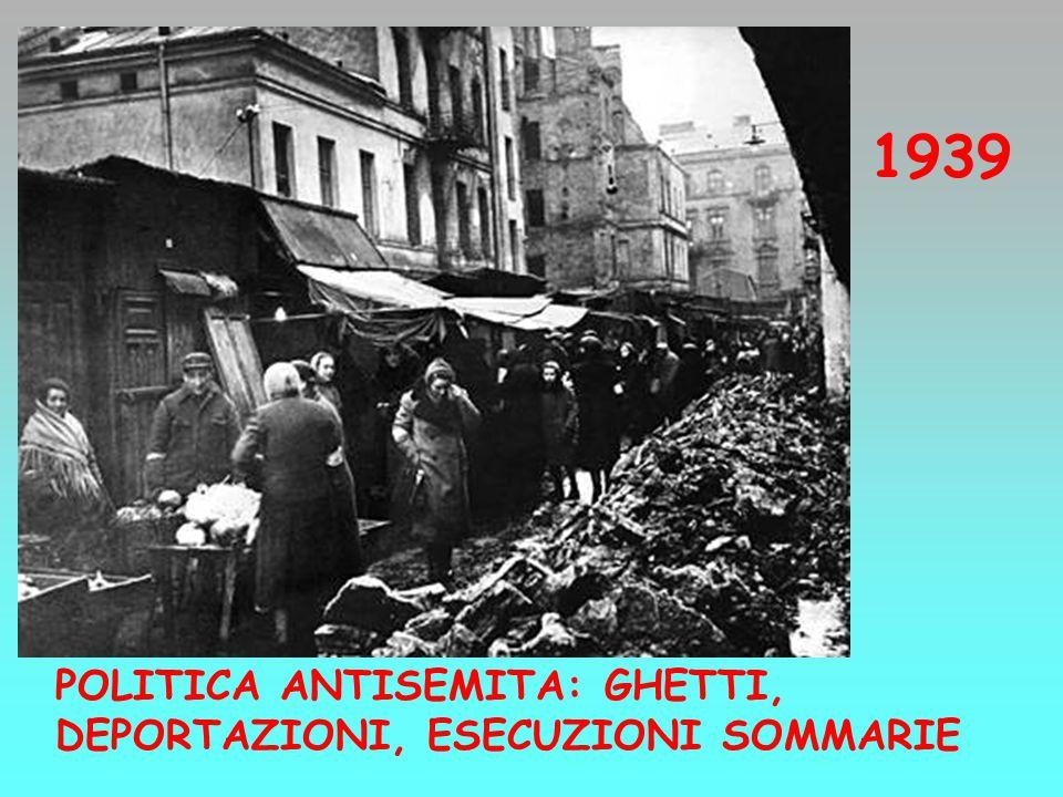 1939 POLITICA ANTISEMITA: GHETTI, DEPORTAZIONI, ESECUZIONI SOMMARIE