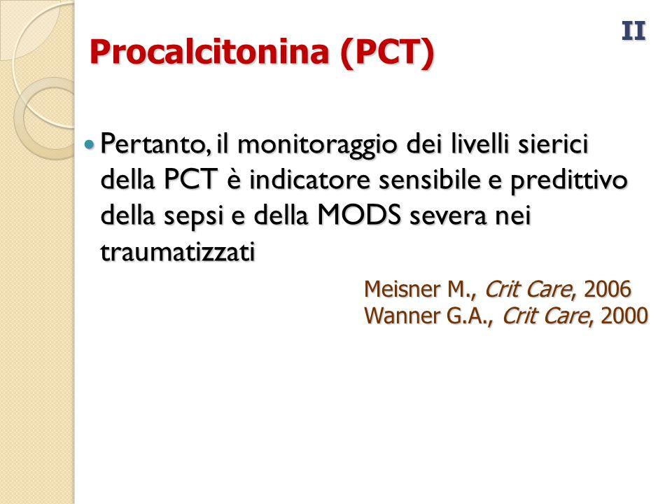 Procalcitonina (PCT) Pertanto, il monitoraggio dei livelli sierici della PCT è indicatore sensibile e predittivo della sepsi e della MODS severa nei traumatizzati Pertanto, il monitoraggio dei livelli sierici della PCT è indicatore sensibile e predittivo della sepsi e della MODS severa nei traumatizzati II Meisner M., Crit Care, 2006 Wanner G.A., Crit Care, 2000