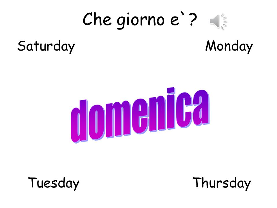 Che giorno e`? FridayThursday TuesdaySunday