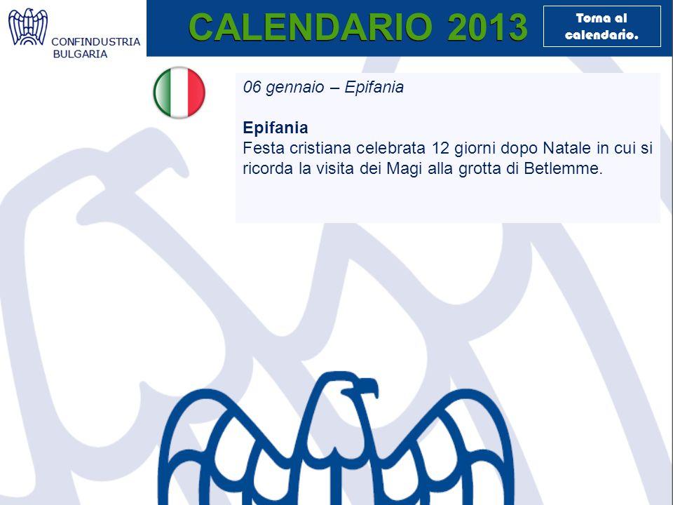 CALENDARIO 2013 06 gennaio – Epifania Epifania Festa cristiana celebrata 12 giorni dopo Natale in cui si ricorda la visita dei Magi alla grotta di Betlemme.