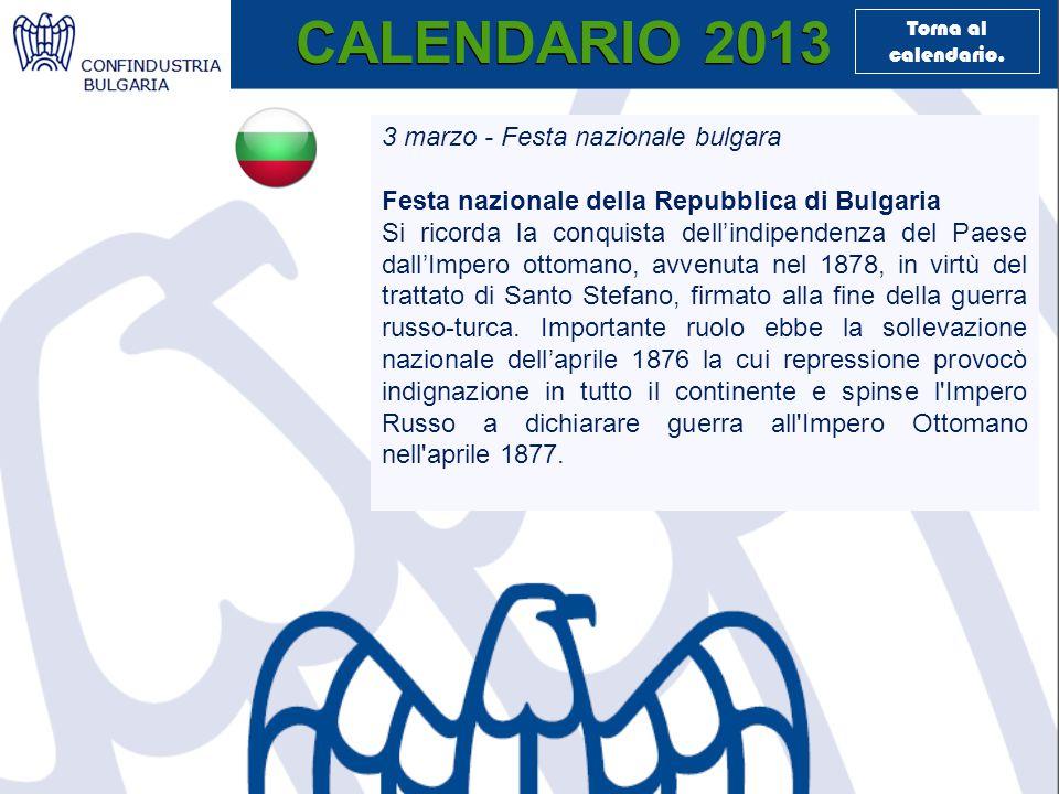 CALENDARIO 2013 3 marzo - Festa nazionale bulgara Festa nazionale della Repubblica di Bulgaria Si ricorda la conquista dell'indipendenza del Paese dall'Impero ottomano, avvenuta nel 1878, in virtù del trattato di Santo Stefano, firmato alla fine della guerra russo-turca.