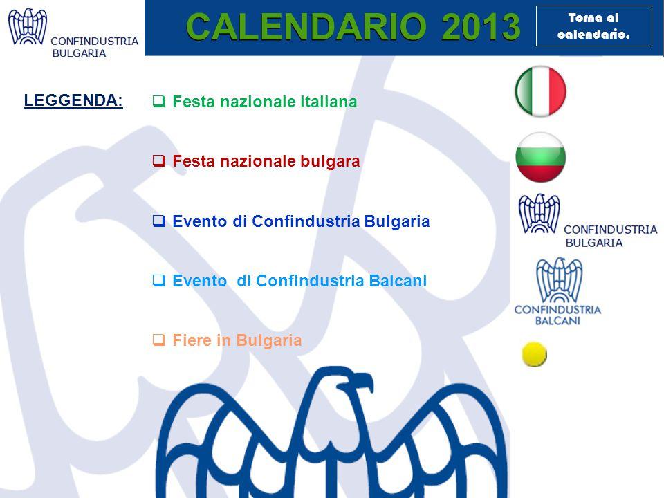 CALENDARIO 2013  Festa nazionale italiana  Festa nazionale bulgara  Evento di Confindustria Bulgaria  Evento di Confindustria Balcani  Fiere in Bulgaria LEGGENDA: Torna al calendario.