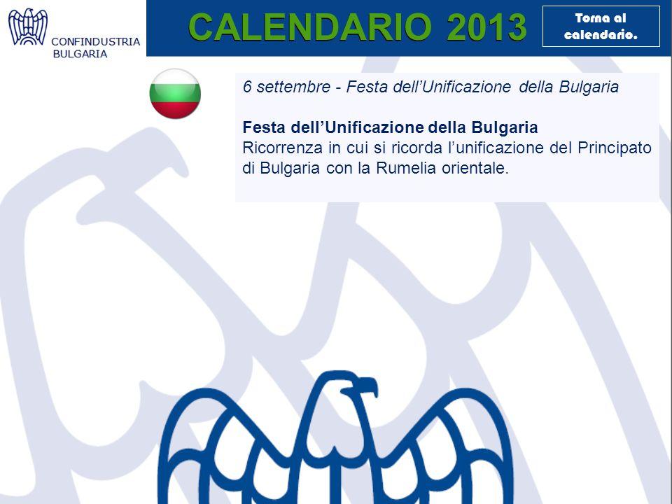 CALENDARIO 2013 6 settembre - Festa dell'Unificazione della Bulgaria Festa dell'Unificazione della Bulgaria Ricorrenza in cui si ricorda l'unificazione del Principato di Bulgaria con la Rumelia orientale.