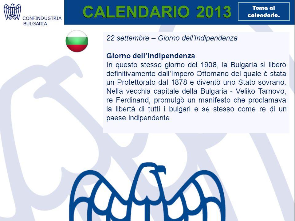 CALENDARIO 2013 22 settembre – Giorno dell'Indipendenza Giorno dell'Indipendenza In questo stesso giorno del 1908, la Bulgaria si liberò definitivamente dall'Impero Ottomano del quale è stata un Protettorato dal 1878 e diventò uno Stato sovrano.