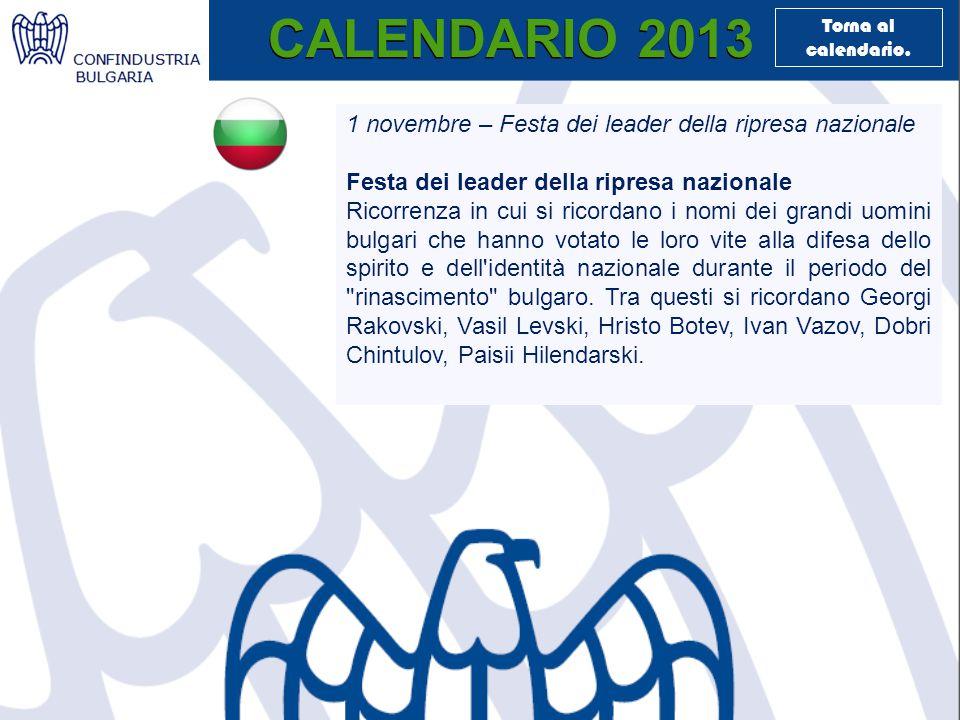 CALENDARIO 2013 1 novembre – Festa dei leader della ripresa nazionale Festa dei leader della ripresa nazionale Ricorrenza in cui si ricordano i nomi dei grandi uomini bulgari che hanno votato le loro vite alla difesa dello spirito e dell identità nazionale durante il periodo del rinascimento bulgaro.