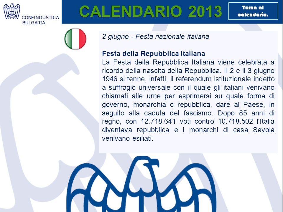 CALENDARIO 2013 2 giugno - Festa nazionale italiana Festa della Repubblica Italiana La Festa della Repubblica Italiana viene celebrata a ricordo della nascita della Repubblica.