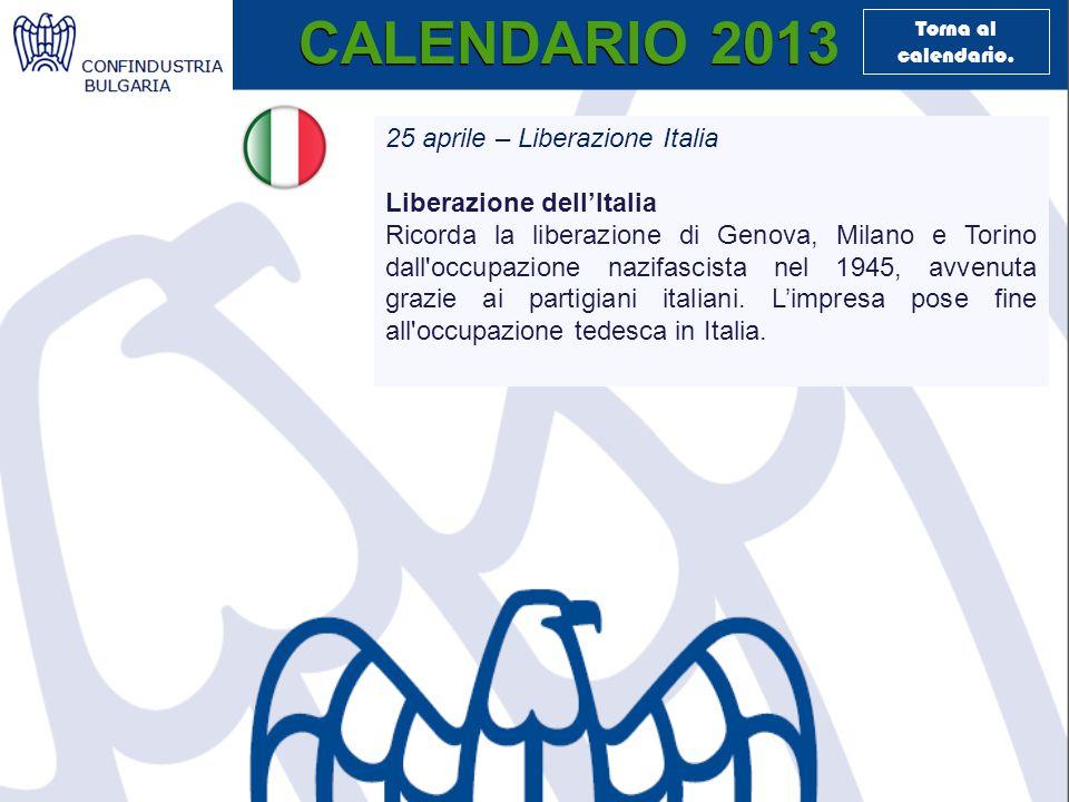 CALENDARIO 2013 25 aprile – Liberazione Italia Liberazione dell'Italia Ricorda la liberazione di Genova, Milano e Torino dall occupazione nazifascista nel 1945, avvenuta grazie ai partigiani italiani.