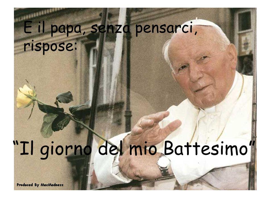 """""""Il giorno del mio Battesimo"""" E il papa, senza pensarci, rispose:"""