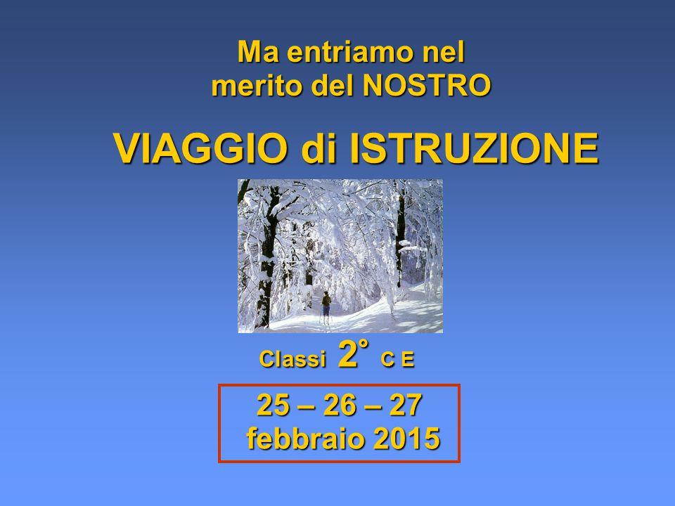 Ma entriamo nel merito del NOSTRO VIAGGIO di ISTRUZIONE Classi 2° C E 25 – 26 – 27 febbraio 2015