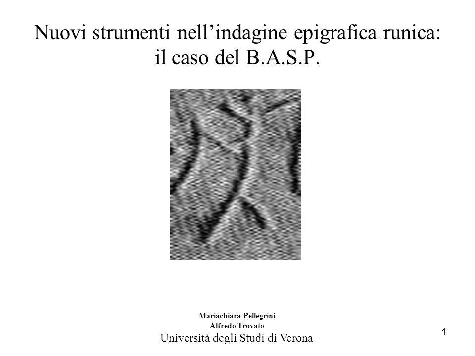 1 Nuovi strumenti nell'indagine epigrafica runica: il caso del B.A.S.P. Mariachiara Pellegrini Alfredo Trovato Università degli Studi di Verona
