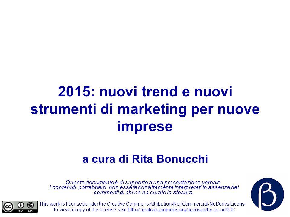 2015: nuovi trend e nuovi strumenti di marketing per nuove imprese a cura di Rita Bonucchi Questo documento è di supporto a una presentazione verbale.