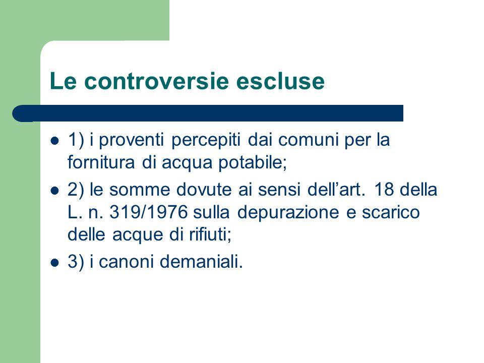 Le controversie escluse 1) i proventi percepiti dai comuni per la fornitura di acqua potabile; 2) le somme dovute ai sensi dell'art.