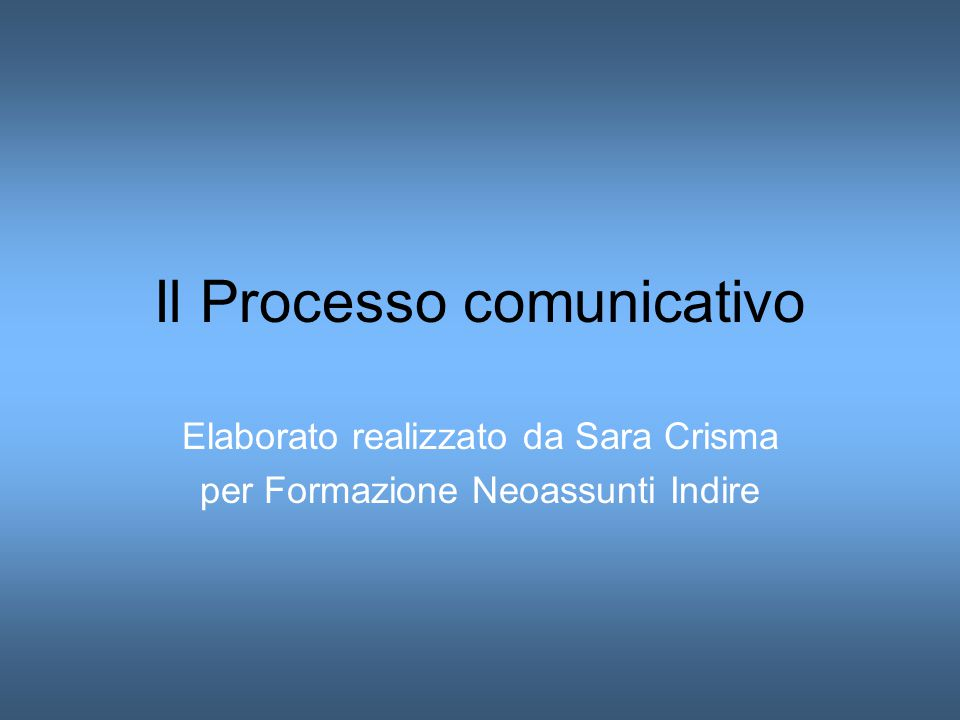 Il Processo comunicativo Elaborato realizzato da Sara Crisma per Formazione Neoassunti Indire