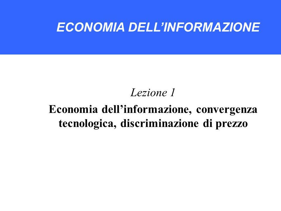 ECONOMIA DELLA SOCIETA' DIGITALE ECONOMIA DELL'INFORMAZIONE Lezione 1 Economia dell'informazione, convergenza tecnologica, discriminazione di prezzo