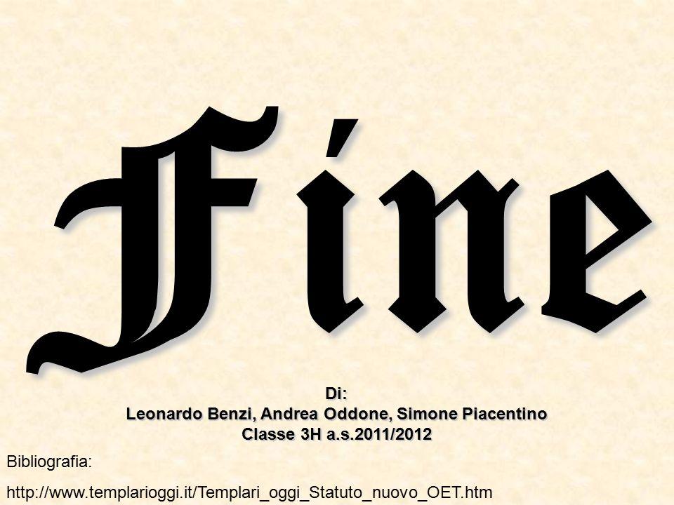 Fine Bibliografia: http://www.templarioggi.it/Templari_oggi_Statuto_nuovo_OET.htm Di: Leonardo Benzi, Andrea Oddone, Simone Piacentino Classe 3H a.s.2011/2012