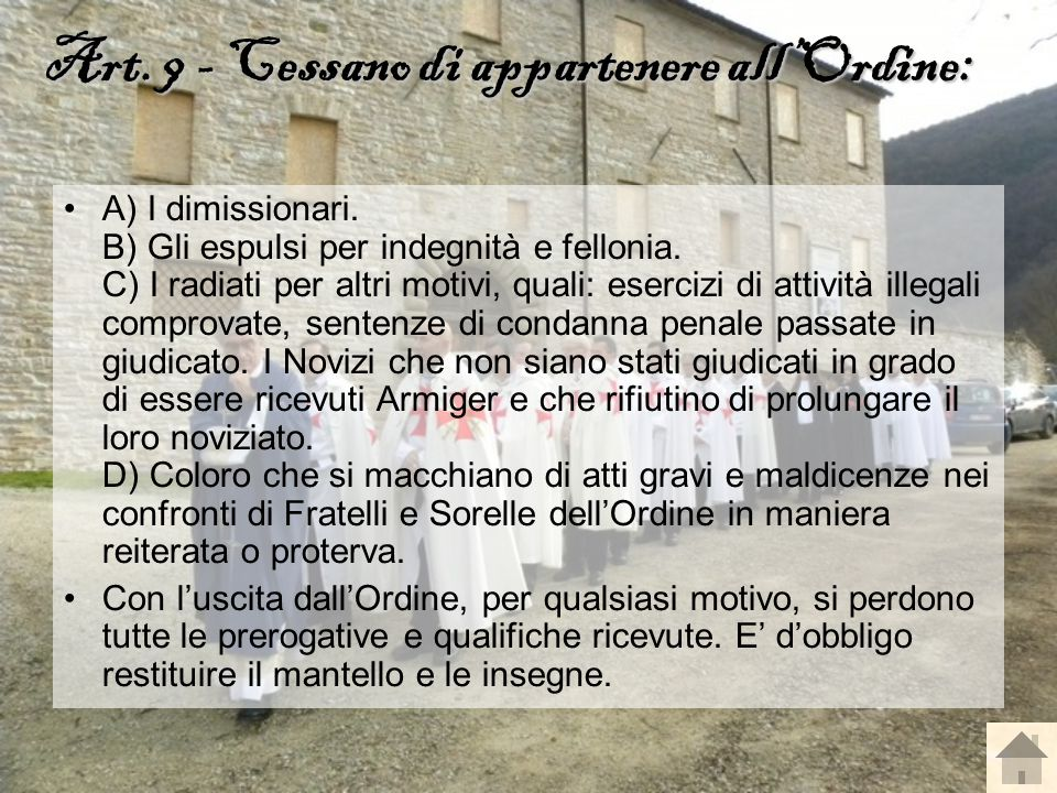 Art. 9 - Cessano di appartenere all'Ordine: Art. 9 - Cessano di appartenere all'Ordine: A) I dimissionari. B) Gli espulsi per indegnità e fellonia. C)
