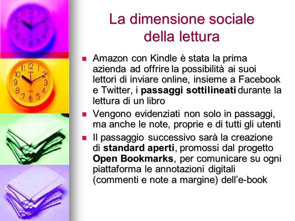 La dimensione sociale della lettura Amazon con Kindle è stata la prima azienda ad offrire la possibilità ai suoi lettori di inviare online, insieme a