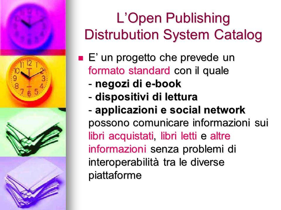 L'Open Publishing Distrubution System Catalog E' un progetto che prevede un formato standard con il quale - negozi di e-book - dispositivi di lettura