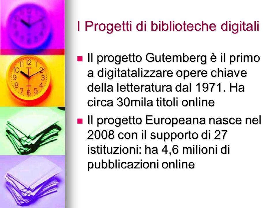 I Progetti di biblioteche digitali Il progetto Gutemberg è il primo a digitatalizzare opere chiave della letteratura dal 1971. Ha circa 30mila titoli