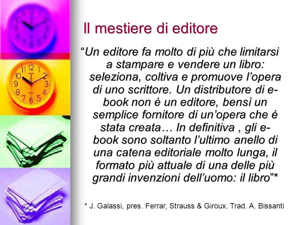 """Il mestiere di editore """"Un editore fa molto di più che limitarsi a stampare e vendere un libro: seleziona, coltiva e promuove l'opera di uno scrittore"""