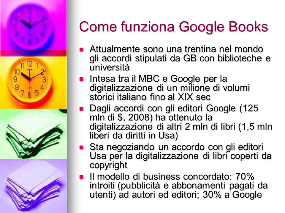 Come funziona Google Books Attualmente sono una trentina nel mondo gli accordi stipulati da GB con biblioteche e università Attualmente sono una trent