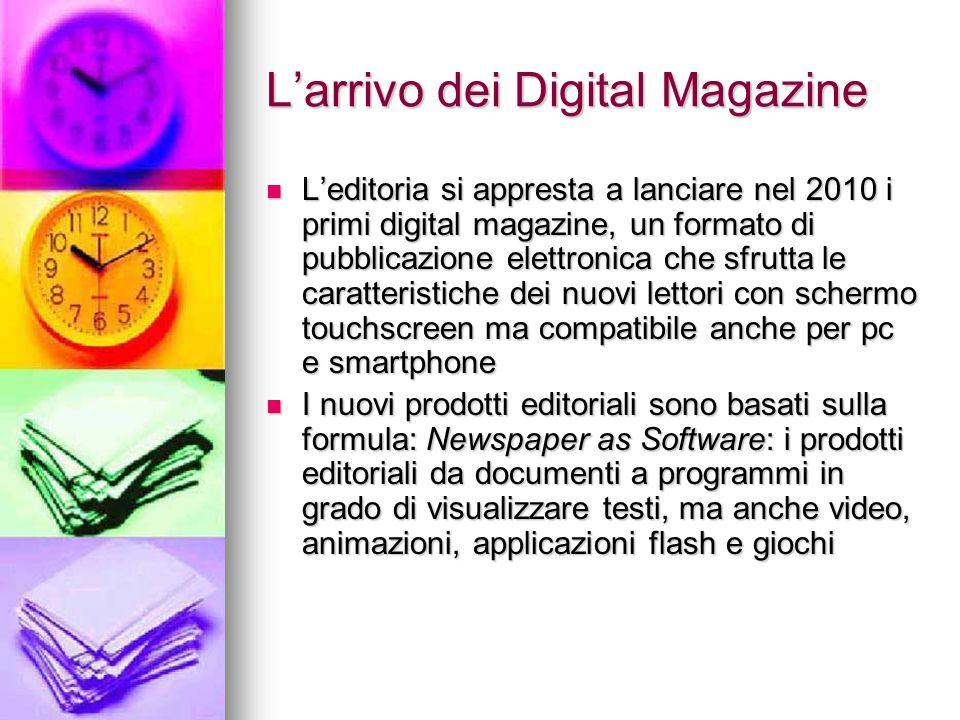 L'arrivo dei Digital Magazine L'editoria si appresta a lanciare nel 2010 i primi digital magazine, un formato di pubblicazione elettronica che sfrutta