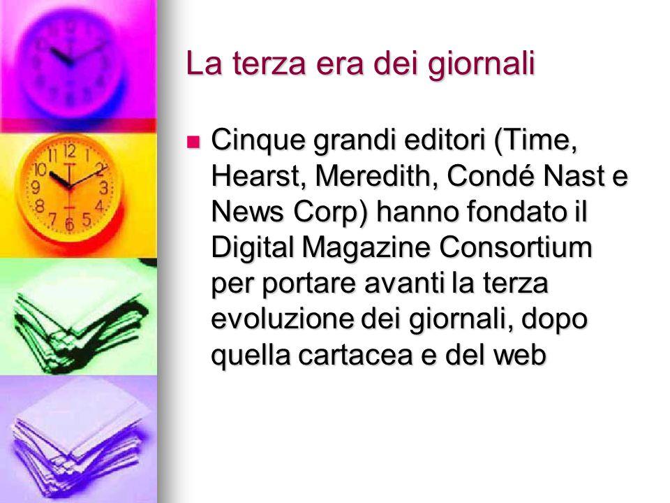 La terza era dei giornali Cinque grandi editori (Time, Hearst, Meredith, Condé Nast e News Corp) hanno fondato il Digital Magazine Consortium per port