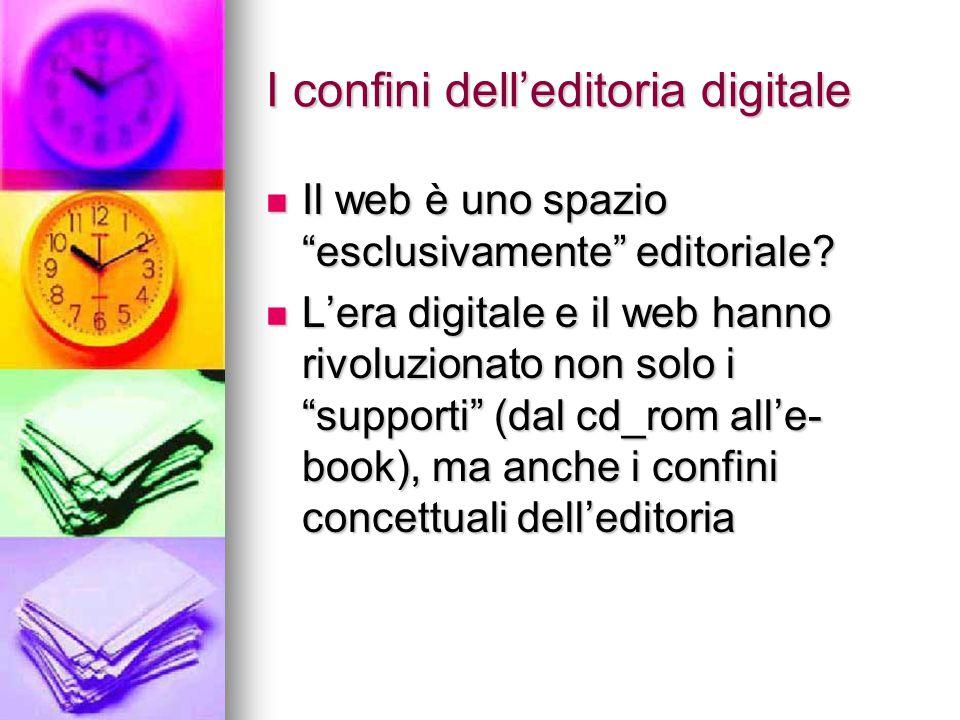 """I confini dell'editoria digitale Il web è uno spazio """"esclusivamente"""" editoriale? Il web è uno spazio """"esclusivamente"""" editoriale? L'era digitale e il"""
