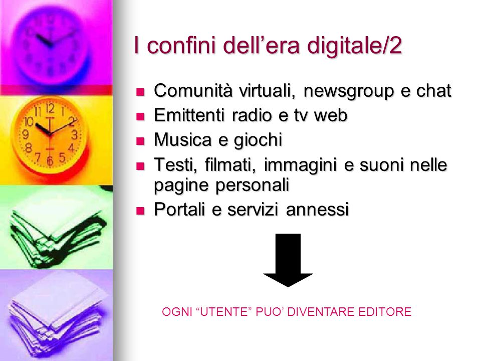 I confini dell'era digitale/2 Comunità virtuali, newsgroup e chat Comunità virtuali, newsgroup e chat Emittenti radio e tv web Emittenti radio e tv we