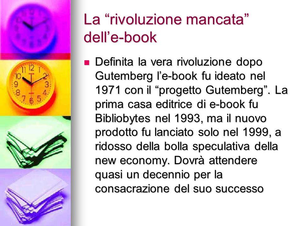 """La """"rivoluzione mancata"""" dell'e-book Definita la vera rivoluzione dopo Gutemberg l'e-book fu ideato nel 1971 con il """"progetto Gutemberg"""". La prima cas"""