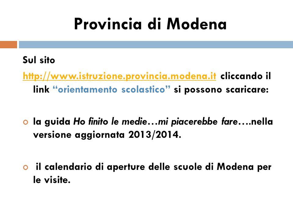 """Provincia di Modena Sul sito http://www.istruzione.provincia.modena.ithttp://www.istruzione.provincia.modena.it cliccando il link """"orientamento scolas"""