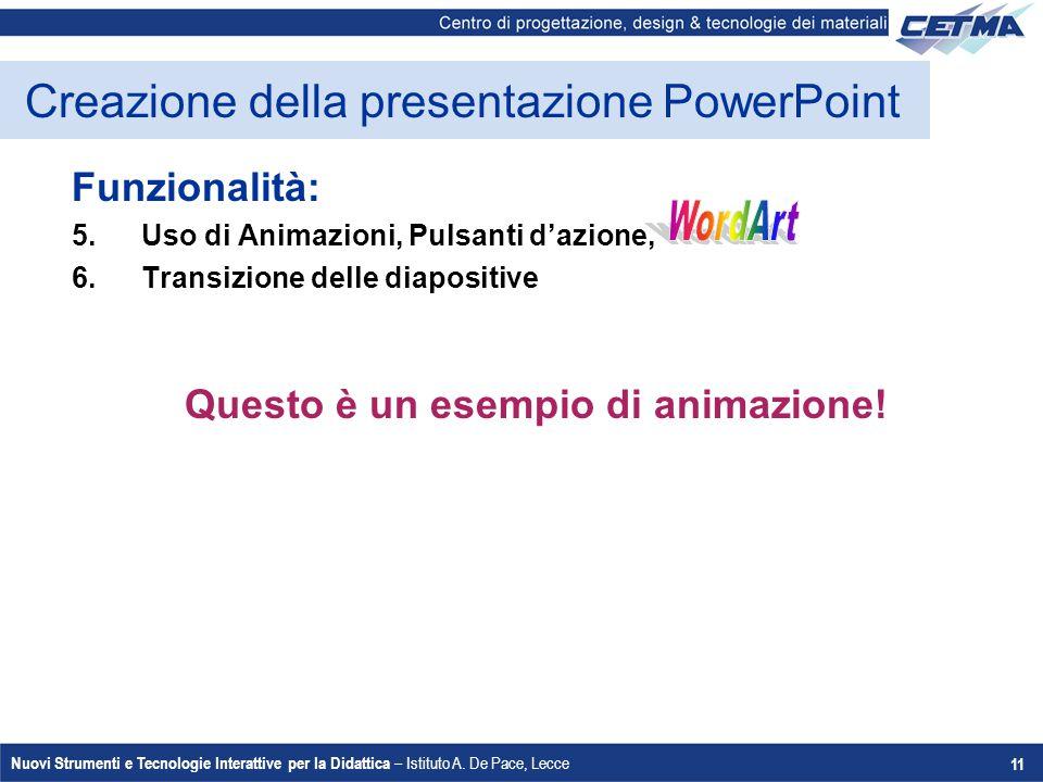 Nuovi Strumenti e Tecnologie Interattive per la Didattica – Istituto A. De Pace, Lecce 11 Creazione della presentazione PowerPoint Funzionalità: 5.Uso