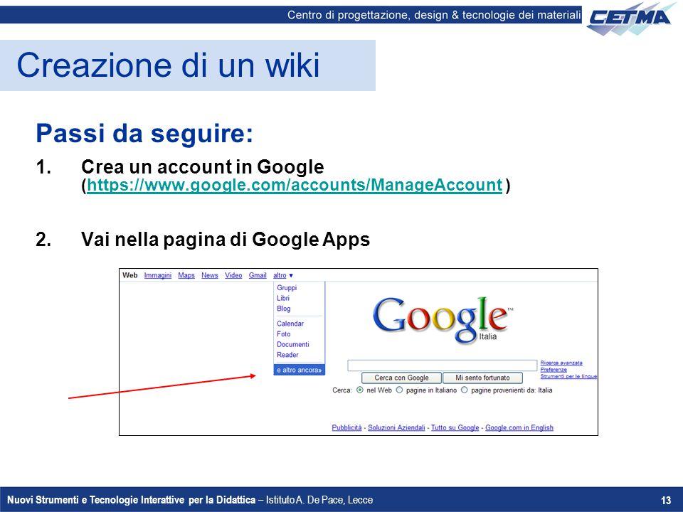 Nuovi Strumenti e Tecnologie Interattive per la Didattica – Istituto A. De Pace, Lecce 13 Creazione di un wiki Passi da seguire: 1.Crea un account in