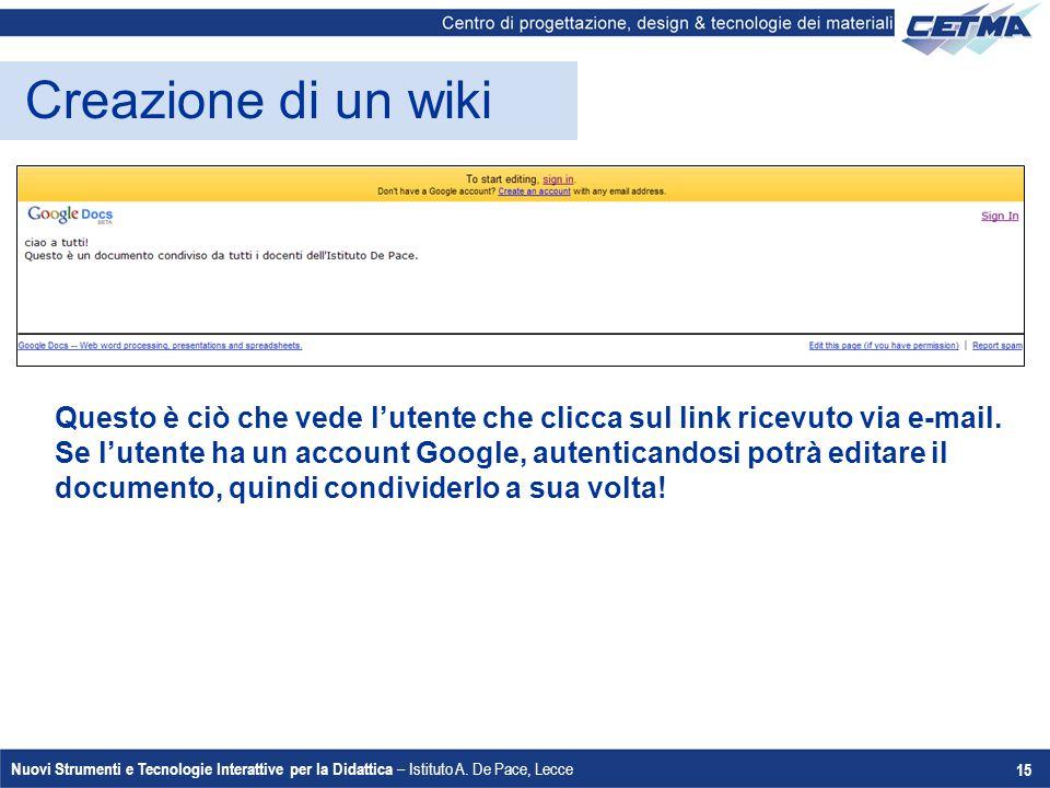 Nuovi Strumenti e Tecnologie Interattive per la Didattica – Istituto A. De Pace, Lecce 15 Creazione di un wiki Questo è ciò che vede l'utente che clic